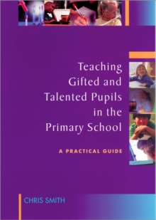 Teaching Gifted and Talented Pupils in the Primary School : A Practical Guide, Paperback / softback Book