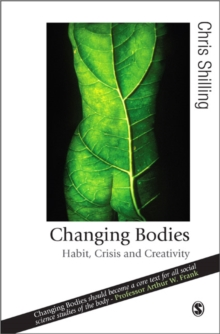 Changing Bodies : Habit, Crisis and Creativity, Paperback / softback Book