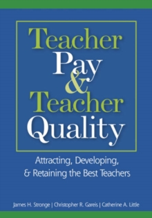 Teacher Pay and Teacher Quality : Attracting, Developing, and Retaining the Best Teachers, Paperback Book