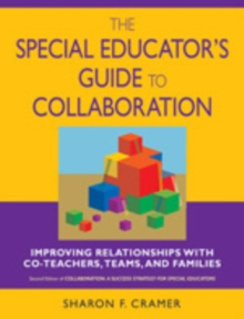 The Special Educator's Guide to Collaboration : Improving Relationships With Co-Teachers, Teams, and Families, Paperback / softback Book