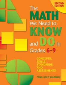 The Math We Need to Know and Do in Grades 6-9 : Concepts, Skills, Standards, and Assessments, Paperback / softback Book