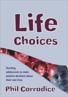 Life Choices : Teaching Adolescents to Make Positive Decisions About Their Own Lives, Paperback Book