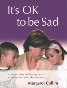 It's OK to Be Sad : Activities to Help Children Aged 4-9 to Manage Loss, Grief or Bereavement, Paperback / softback Book