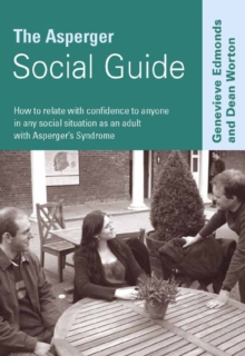 The Asperger Social Guide : How to Relate to Anyone in any Social Situation as an Adult with Asperger's Syndrome, Paperback / softback Book