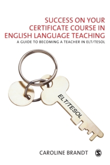 Success on your Certificate Course in English Language Teaching : A guide to becoming a teacher in ELT/TESOL, Paperback / softback Book