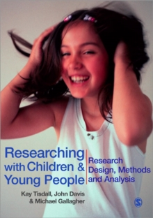 Researching with Children and Young People : Research Design, Methods and Analysis, Paperback Book
