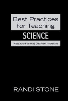Best Practices for Teaching Science : What Award-Winning Classroom Teachers Do, Paperback Book