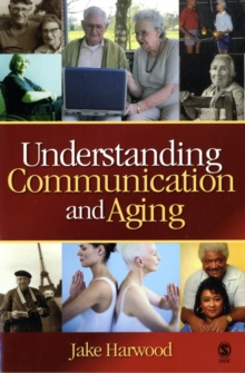 Understanding Communication and Aging : Developing Knowledge and Awareness, Paperback Book