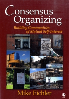 Consensus Organizing : Building Communities of Mutual Self Interest, Paperback / softback Book