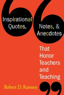 Inspirational Quotes, Notes, & Anecdotes That Honor Teachers and Teaching, Paperback Book
