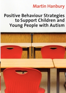 Positive Behaviour Strategies to Support Children & Young People with Autism, Paperback / softback Book