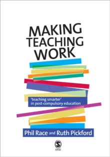 Making Teaching Work : Teaching Smarter in Post-Compulsory Education, Paperback / softback Book