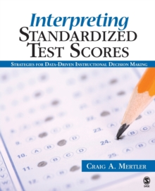 Interpreting Standardized Test Scores : Strategies for Data-Driven Instructional Decision Making, Paperback / softback Book