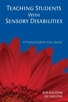 Teaching Students With Sensory Disabilities : A Practical Guide for Every Teacher, Paperback Book