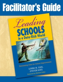 Facilitator's Guide to Leading Schools in a Data-Rich World : Harnessing Data for School Improvement, Paperback / softback Book