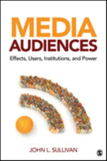 Media Audiences : Effects, Users, Institutions, and Power, Paperback / softback Book