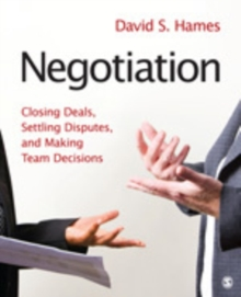 Negotiation : Closing Deals, Settling Disputes, and Making Team Decisions, Paperback Book