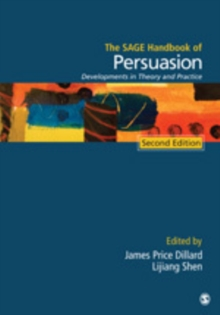 The SAGE Handbook of Persuasion : Developments in Theory and Practice, Hardback Book