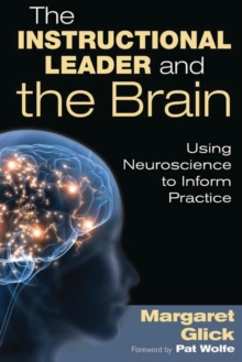 The Instructional Leader and the Brain : Using Neuroscience to Inform Practice, Paperback Book
