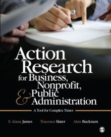 Action Research for Business, Nonprofit, and Public Administration : A Tool for Complex Times, Paperback / softback Book