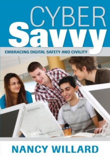 Cyber Savvy : Embracing Digital Safety and Civility, Paperback Book