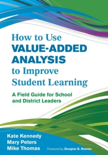How to Use Value-Added Analysis to Improve Student Learning : A Field Guide for School and District Leaders, Paperback / softback Book