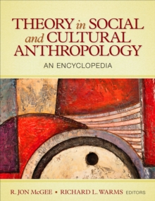 Theory in Social and Cultural Anthropology : An Encyclopedia, Hardback Book