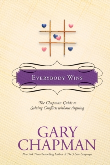 Everybody Wins : The Chapman Guide to Solving Conflicts Without Arguing, Hardback Book