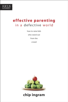 Effective Parenting in a Defective World : How to Raise Kids Who Stand Out from the Crowd, Paperback Book