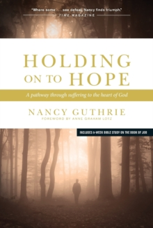 Holding on to Hope : A Pathway Through Suffering to the Heart of God, Paperback / softback Book