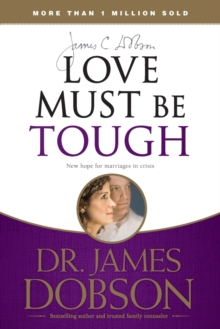 Love Must Be Tough : New Hope for Marriages in Crisis, Paperback Book