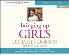 Bringing Up Girls : Practical Advice and Encouragement for Those Shaping the Next Generation of Women, CD-Audio Book