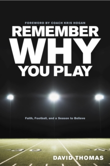 Remember Why You Play : Faith, Football, and a Season to Believe, Paperback Book