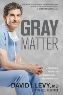 Gray Matter : A Neurosurgeon Discovers the Power of Prayer... One Patient at a Time, Paperback Book