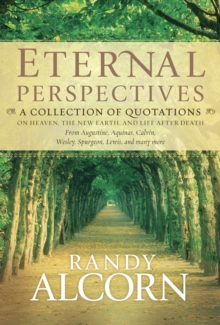 Eternal Perspectives : A Collection of Quotations on Heaven, the New Earth, and Life After Death, Hardback Book