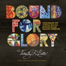 Bound for Glory : Celebrating the Gift of African American Spirituals Through Expressive Calligraphy, Hardback Book