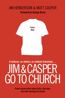 Jim and Casper Go to Church : Frank Conversation about Faith, Churches, and Well-Meaning Christians, Paperback Book