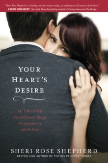 Your Heart's Desire : 14 Truths That Will Forever Change the Way You Love and Are Loved, Paperback Book