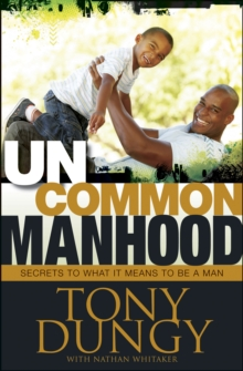Uncommon Manhood : Secrets to What It Means to Be a Man, Hardback Book
