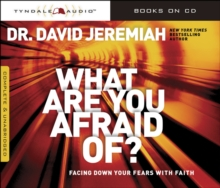 What Are You Afraid Of? : Facing Down Your Fears with Faith, CD-Audio Book