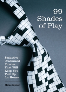 99 Shades of Play : Seductive Crossword Puzzles That Will Keep You Tied Up for Hours, Paperback / softback Book