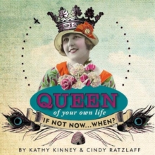 Queen of Your Own Life : If Not Now...When?, Hardback Book