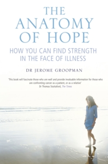 The Anatomy of Hope : How People Find Strength in the Face of Illness, Paperback Book