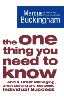 The One Thing You Need to Know : ... About Great Managing, Great Leading and Sustained Individual Success, Paperback Book