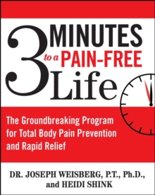 3 Minutes to a Pain-Free Life : The Groundbreaking Program for Total Body Pain Prevention and Rapid Relief, EPUB eBook