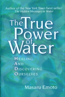 The True Power of Water : Healing and Discovering Ourselves, Paperback Book