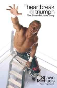 Heartbreak & Triumph : The Shawn Michaels Story, Paperback Book