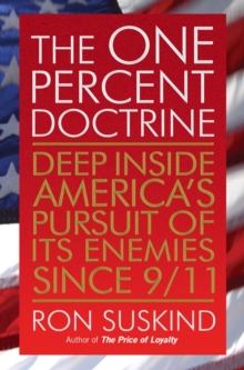 The One Percent Doctrine : Deep Inside America's Pursuit of Its Enemies Since 9/11, Paperback / softback Book