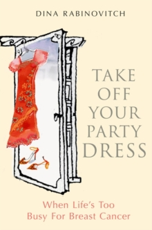 Take off Your Party Dress : When Life's Too Busy for Breast Cancer, Paperback / softback Book