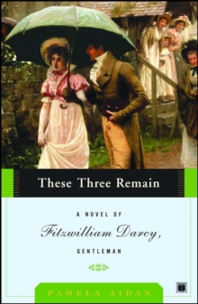These Three Remain : A Novel of Fitzwilliam Darcy, Gentleman, EPUB eBook